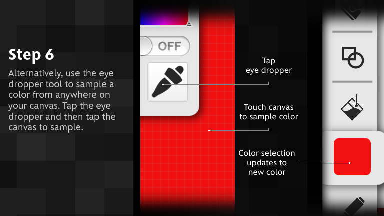 Alternatively, use the eye dropper tool to sample a color from anywhere on your canvas. Tap the eye dropper and then tap the canvas to sample.