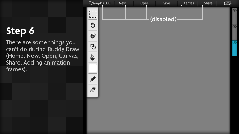 There are some things you can?t do during Buddy Draw (Home, New, Open, Canvas, Export, Adding animation frames).
