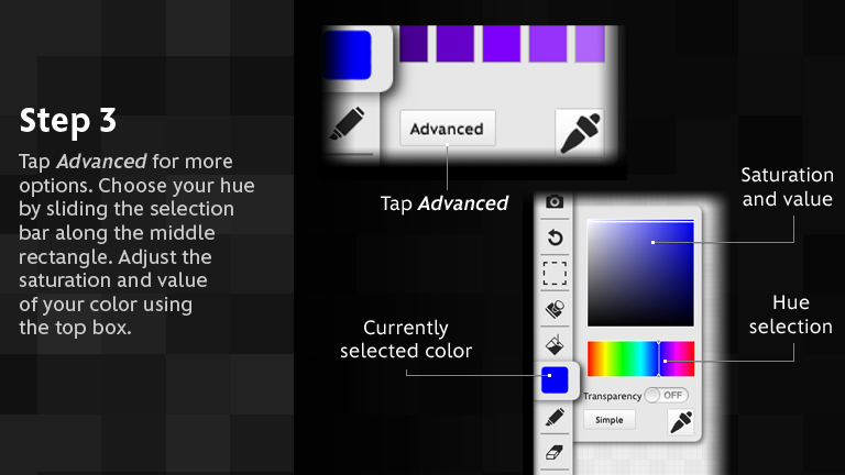 Tap Advanced for more options. Choose your hue by sliding the selection bar along the middle rectangle. Adjust the saturation and value of your color using the top box.